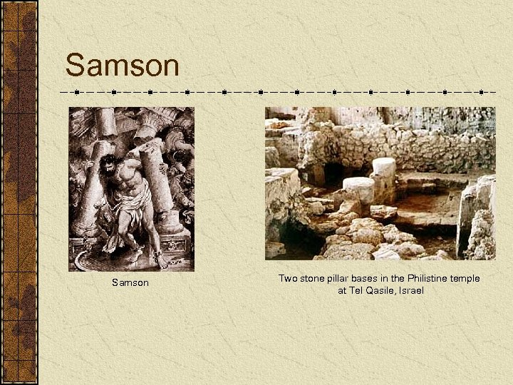 Samson Two stone pillar bases in the Philistine temple at Tel Qasile, Israel