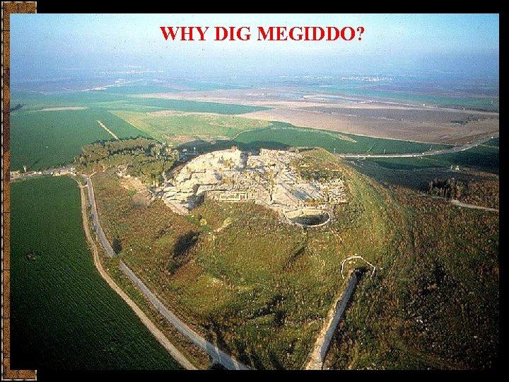 WHY DIG MEGIDDO?