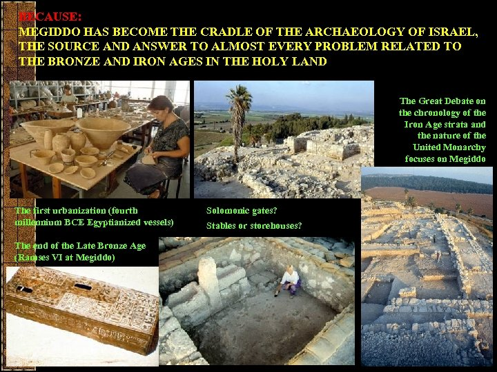 BECAUSE: MEGIDDO HAS BECOME THE CRADLE OF THE ARCHAEOLOGY OF ISRAEL, THE SOURCE AND