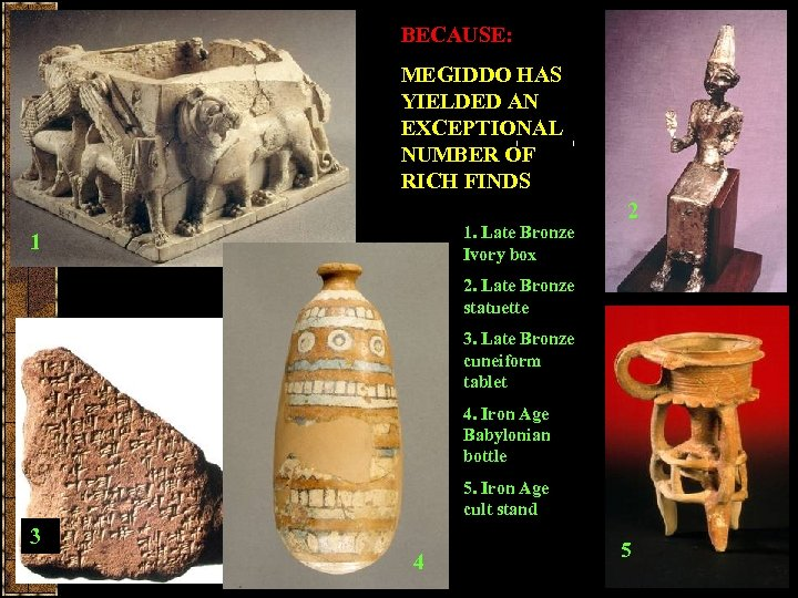 BECAUSE: MEGIDDO HAS YIELDED AN EXCEPTIONAL NUMBER OF RICH FINDS 2 1. Late Bronze