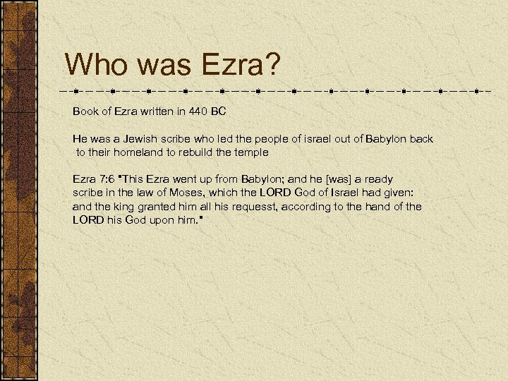 Who was Ezra? Book of Ezra written in 440 BC He was a Jewish