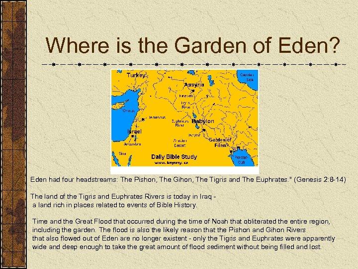 Where is the Garden of Eden? Eden had four headstreams: The Pishon, The Gihon,