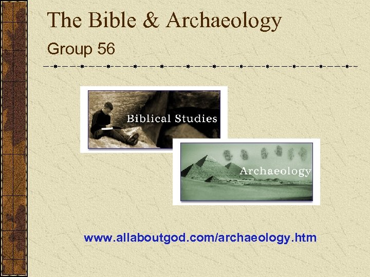 The Bible & Archaeology Group 56 www. allaboutgod. com/archaeology. htm