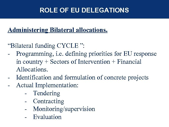 """ROLE OF EU DELEGATIONS Administering Bilateral allocations. """"Bilateral funding CYCLE """": - Programming, i."""