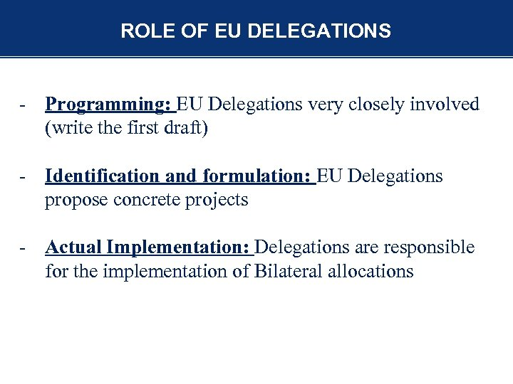 ROLE OF EU DELEGATIONS - Programming: EU Delegations very closely involved (write the first