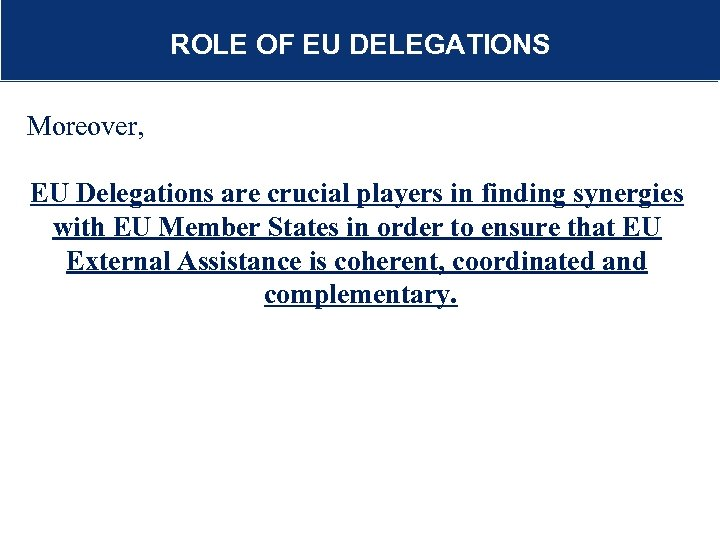 R ROLE OF EU DELEGATIONS Additional funding outside bilateral coop Moreover, EU Delegations are