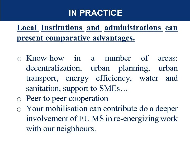 IN PRACTICE Local Institutions and administrations can present comparative advantages. o Know-how in a