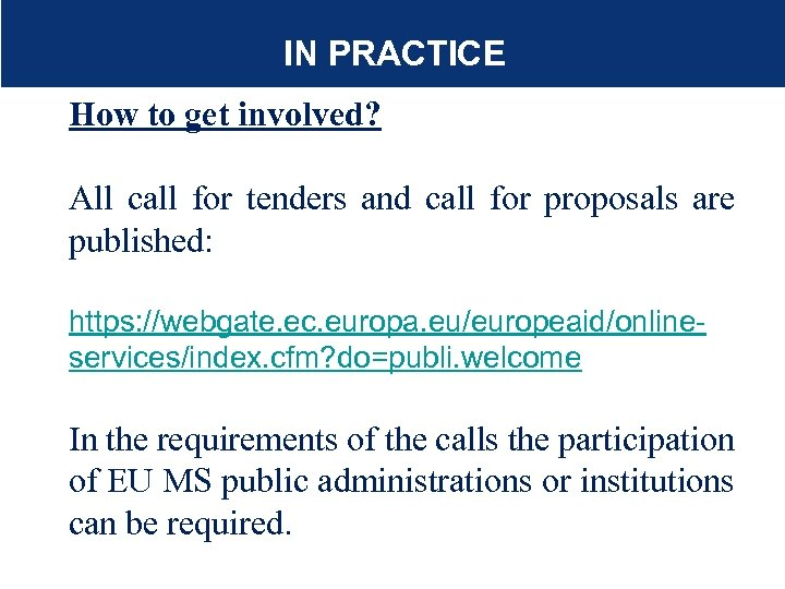 IN PRACTICE How to get involved? All call for tenders and call for proposals