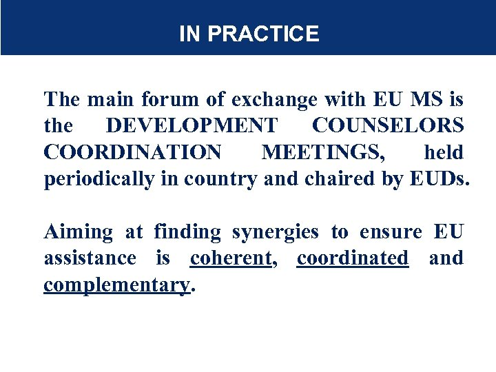 IN PRACTICE The main forum of exchange with EU MS is the DEVELOPMENT COUNSELORS