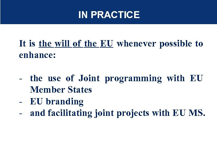 IN PRACTICE It is the will of the EU whenever possible to enhance: -
