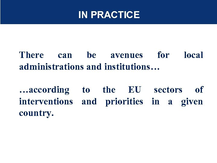 IN PRACTICE There can be avenues for administrations and institutions… local …according to the