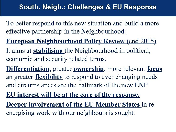 South. Neigh. : Challenges & EU Response To better respond to this new situation