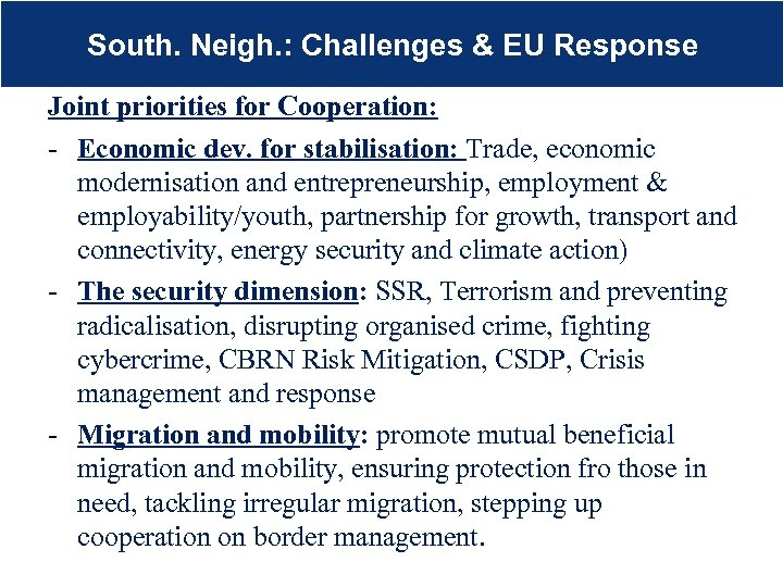 South. Neigh. : Challenges & EU Response Joint priorities for Cooperation: - Economic dev.