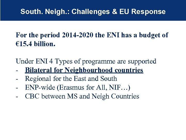 South. Neigh. : Challenges & EU Response For the period 2014 -2020 the ENI