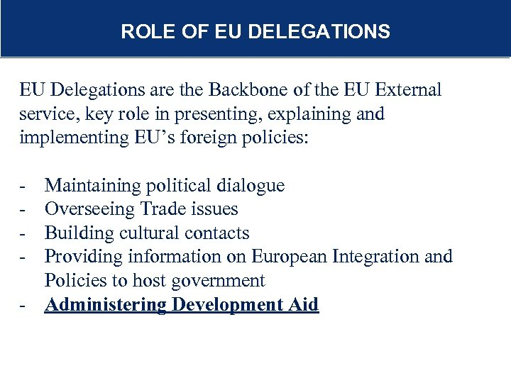 R ROLE OF EU DELEGATIONS Additional funding outside bilateral coop EU Delegations are the