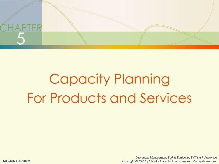 5 -1 Capacity Planning Operations Management William J