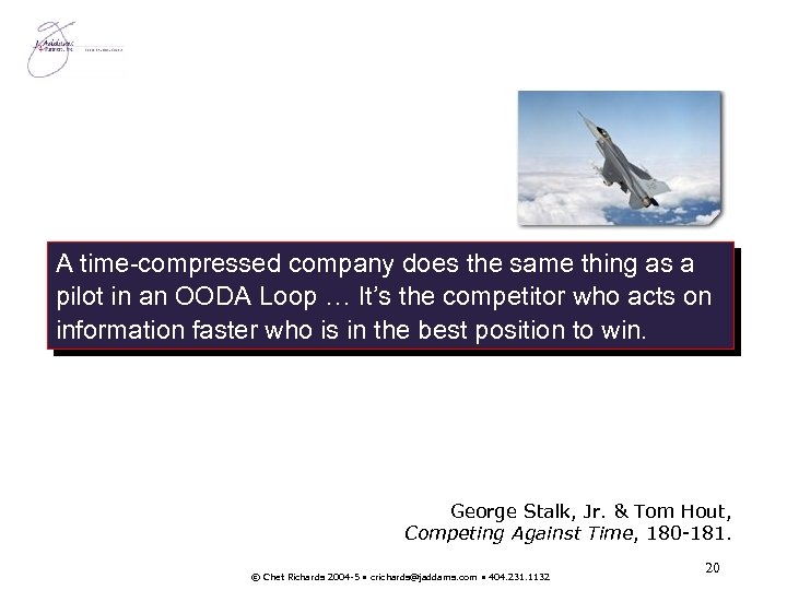 A time-compressed company does the same thing as a pilot in an OODA Loop