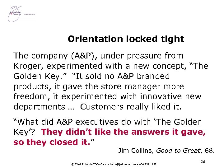 Orientation locked tight The company (A&P), under pressure from Kroger, experimented with a new