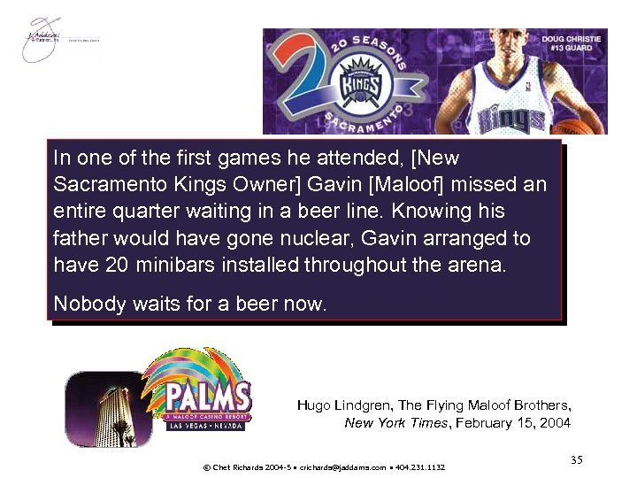 In one of the first games he attended, [New Sacramento Kings Owner] Gavin [Maloof]