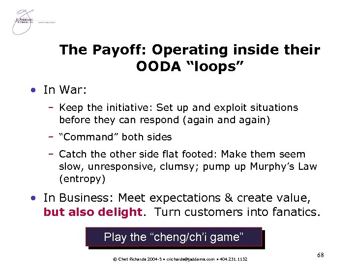 "The Payoff: Operating inside their OODA ""loops"" • In War: – Keep the initiative:"