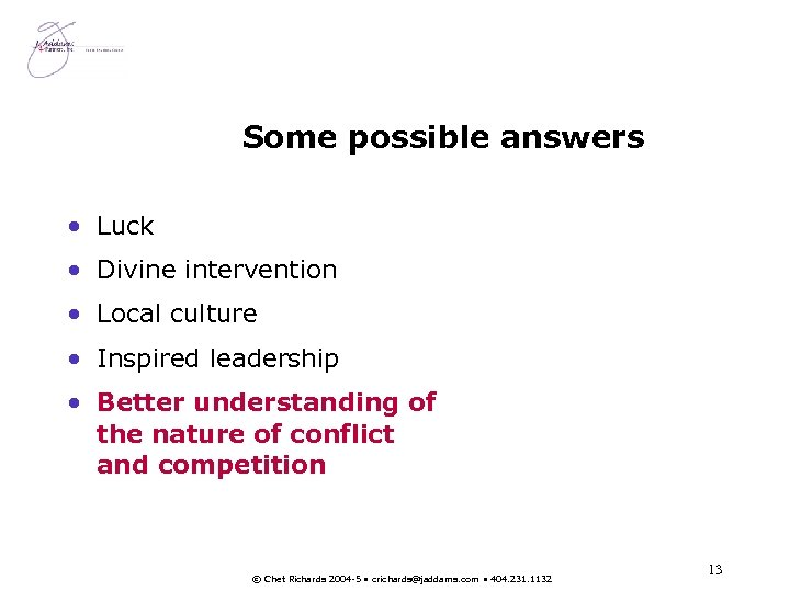 Some possible answers • Luck • Divine intervention • Local culture • Inspired leadership
