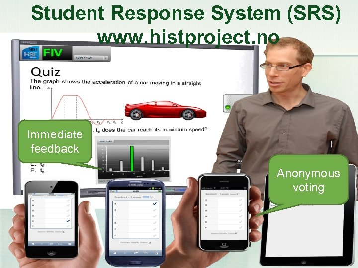 Student Response System (SRS) www. histproject. no Immediate feedback Anonymous voting