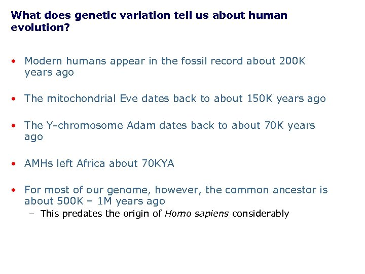 What does genetic variation tell us about human evolution? • Modern humans appear in