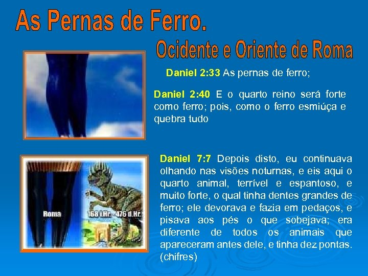 Daniel 2: 33 As pernas de ferro; Daniel 2: 40 E o quarto reino