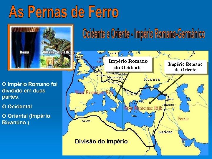 Império Romano do Ocidente O Império Romano foi dividido em duas partes. O Ocidental