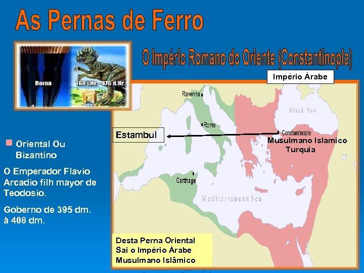 Império Árabe Oriental Ou Bizantino Estambul O Emperador Flavio Arcadio filh mayor de Teodosio.