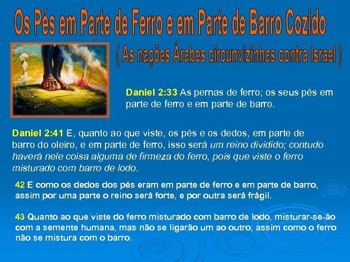 Daniel 2: 33 As pernas de ferro; os seus pés em parte de ferro