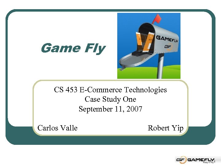 Game Fly CS 453 E-Commerce Technologies Case Study One September 11, 2007 Carlos Valle