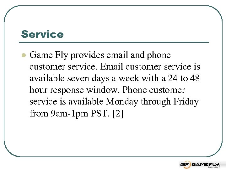 Service l Game Fly provides email and phone customer service. Email customer service is