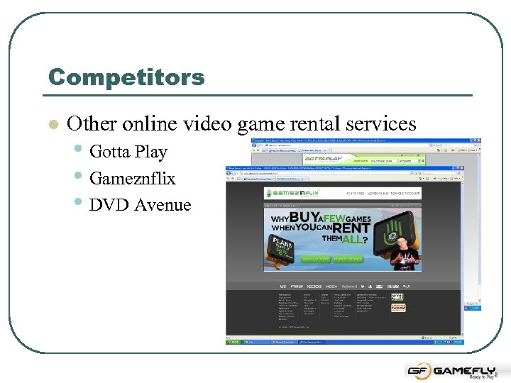 Competitors l Other online video game rental services • Gotta Play • Gameznflix •