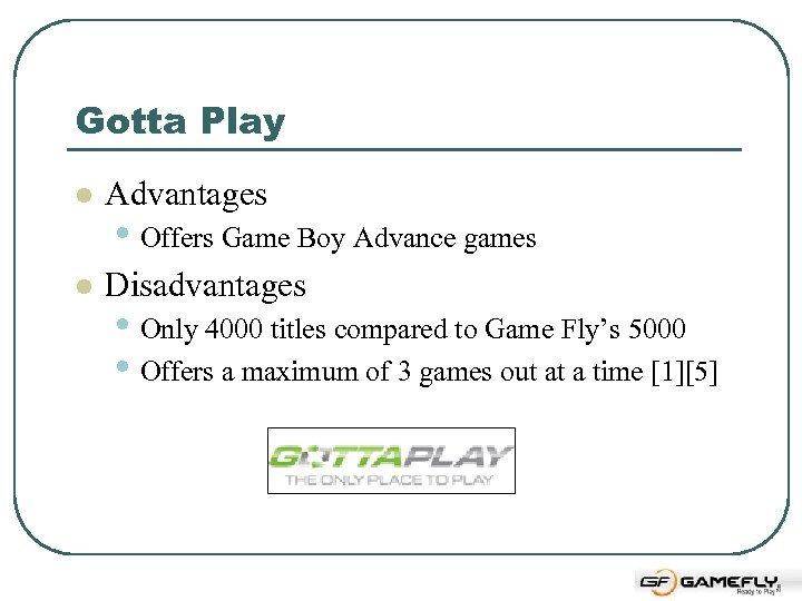 Gotta Play l Advantages l Disadvantages • Offers Game Boy Advance games • Only
