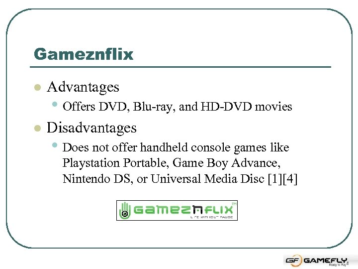 Gameznflix l Advantages l Disadvantages • Offers DVD, Blu-ray, and HD-DVD movies • Does