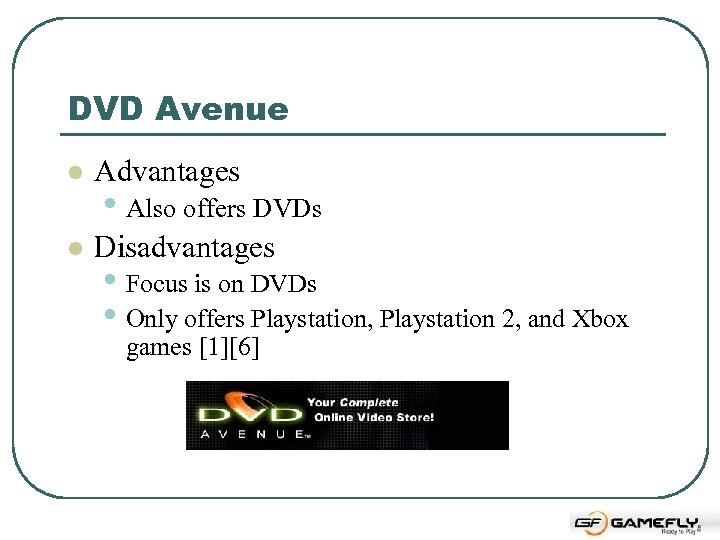 DVD Avenue l Advantages l Disadvantages • Also offers DVDs • Focus is on