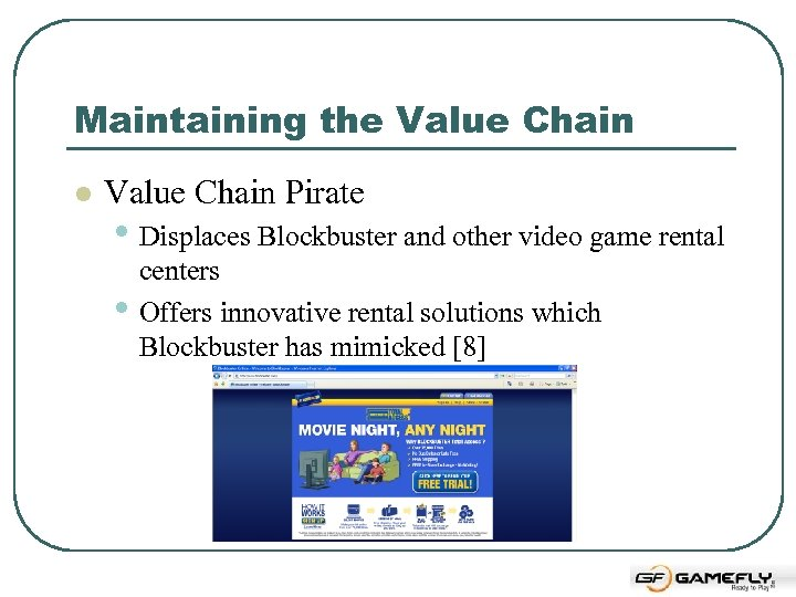 Maintaining the Value Chain l Value Chain Pirate • Displaces Blockbuster and other video
