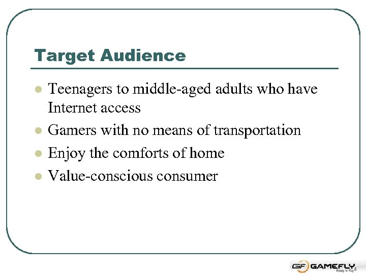 Target Audience l l Teenagers to middle-aged adults who have Internet access Gamers with