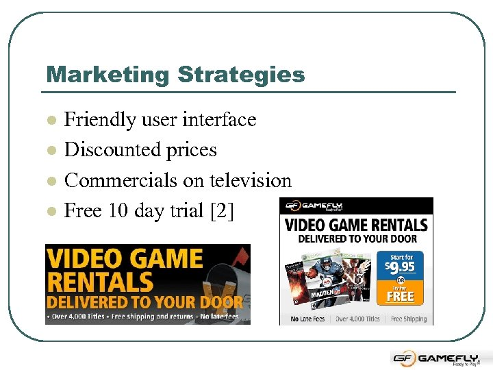 Marketing Strategies l l Friendly user interface Discounted prices Commercials on television Free 10