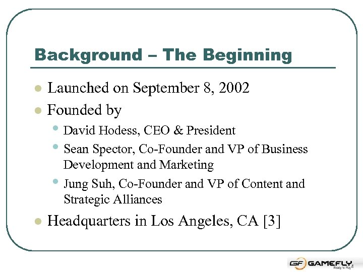 Background – The Beginning l l Launched on September 8, 2002 Founded by •
