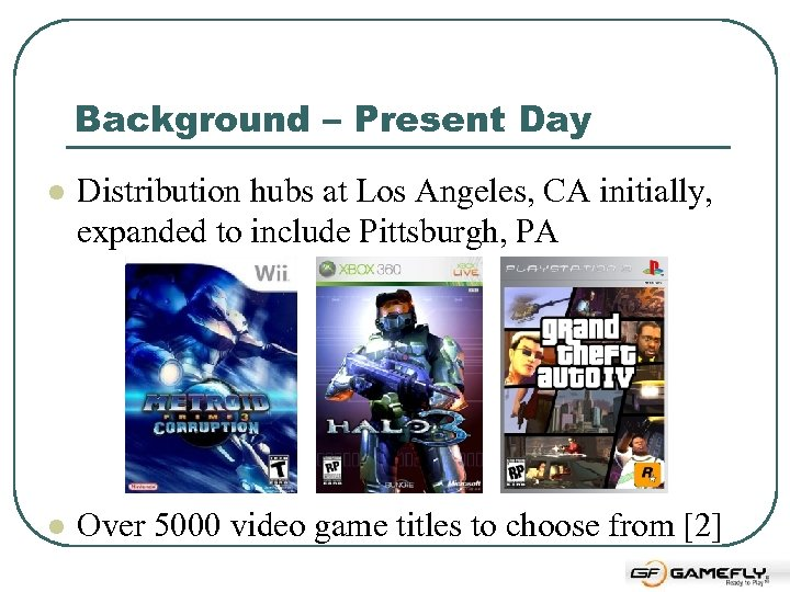 Background – Present Day l Distribution hubs at Los Angeles, CA initially, expanded to