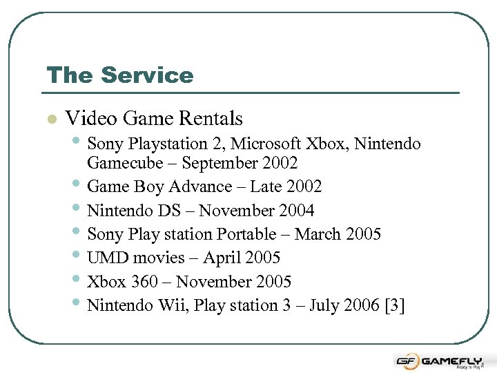 The Service l Video Game Rentals • Sony Playstation 2, Microsoft Xbox, Nintendo •