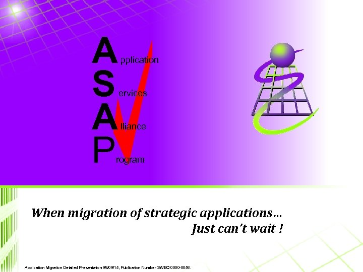 A S A P pplication ervices lliance rogram When migration of strategic applications… Just