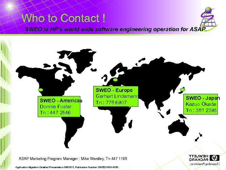 Who to Contact ! SWEO is HP's world wide software engineering operation for ASAP.
