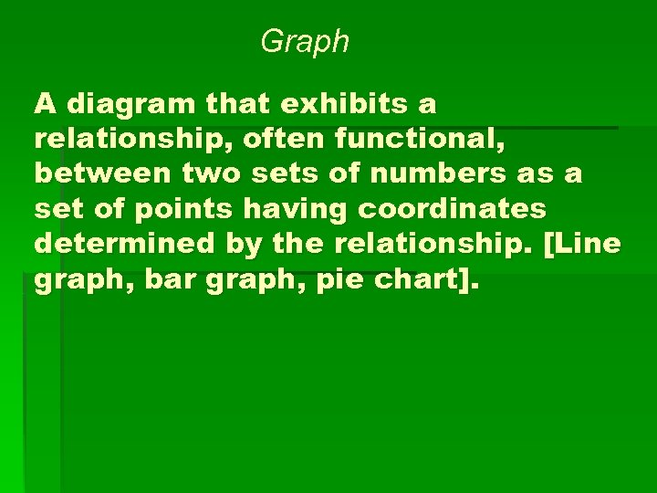 Graph A diagram that exhibits a relationship, often functional, between two sets of numbers