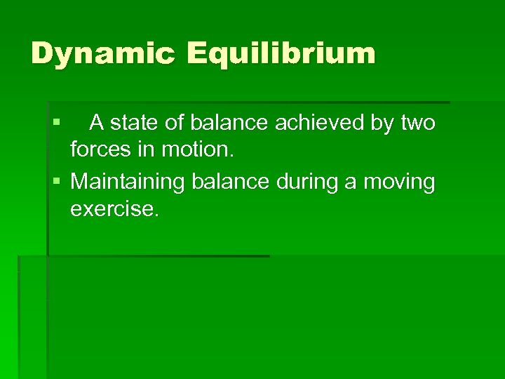 Dynamic Equilibrium § A state of balance achieved by two forces in motion. §