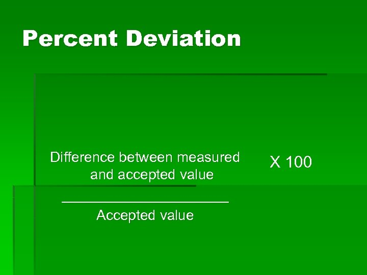 Percent Deviation Difference between measured and accepted value ___________ Accepted value X 100