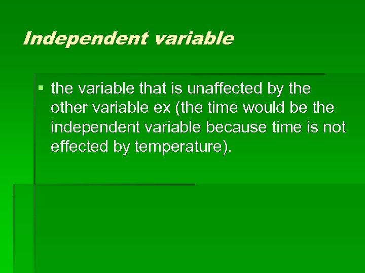 Independent variable § the variable that is unaffected by the other variable ex (the