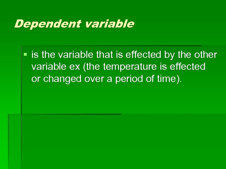 Dependent variable § is the variable that is effected by the other variable ex